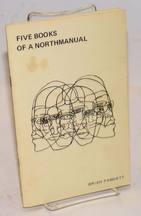 Five Books of a Northmanual. A linear with revisions, 1967-72. Brian Fawcett