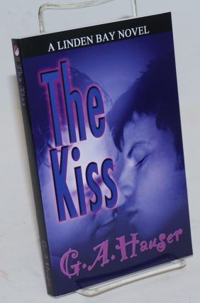 The Kiss A Linden Bay novel. G. A. Hauser