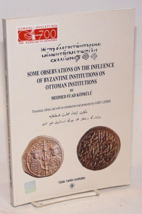 Some Observations on the Influence of Byzantine Institutions on Ottoman Institutions. Translated,...