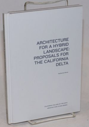 Architecture for a Hybrid Landscape: Proposals for the California Delta. Katherine Rinne