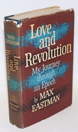 Love and revolution; my journey through an epoch. Max Eastman