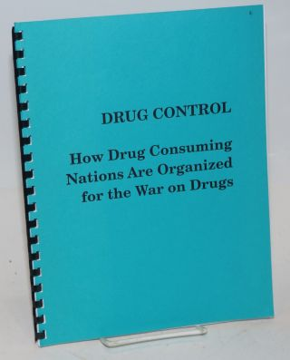 Drug Control: How drug comsuming nations are organized for the war on drugs