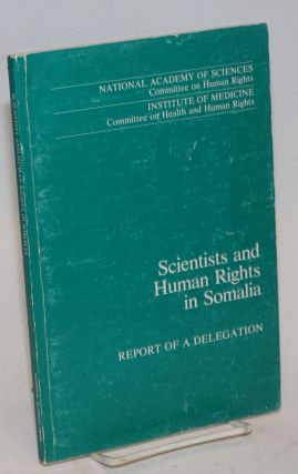 Scientists and Human Rights in Somalia; Report of a Delegation. Francisco J. Ayala, et alia,...