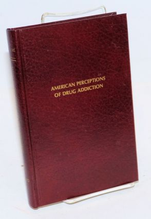American Perceptions of Drug Addiction: five studies, 1872-1912. Gerald N. Grob, F. Baldwin Morris Henry James Brown, Walter K. Fobes, John Liggins, The New England Watch, Ward Society.