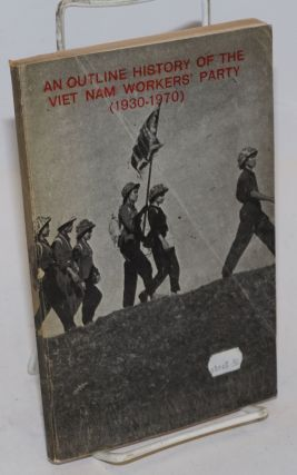 An outline history of the Viet Nam Workers' Party (1930-1975)
