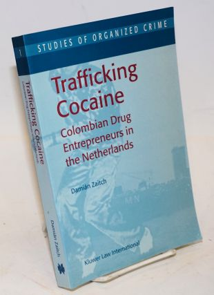 Trafficking Cocaine: Colombian drug entrepreneurs in the Netherlands. Damian Zaitch.