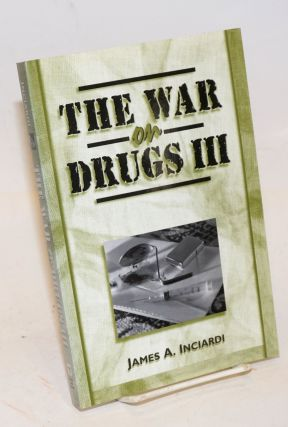 The War on Drugs III the continuing epic of heroin, cocaine, crack, crime, AIDS, and public policy. James A. Inciardi.