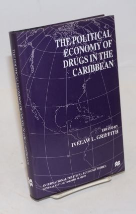The Political Economy of Drugs in the Caribbean. Ivelaw L. Griffith