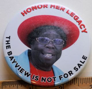 Honor Her Legacy; The Bayview is not for Sale [3-inch pinback button with text in red and black...