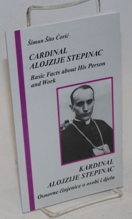 Cardinal Alojzije Stepanic: Basic Facts About His Person and Work / Kardinal Alojzije Stepinac:...