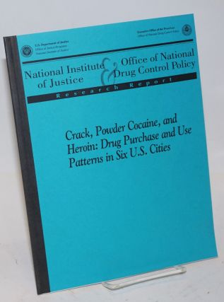 Crack, Powder Cocaine, and Heroin: drug purchase and use patterns in six U.S. cities a report on research conducted under joint auspices of the National Institute of Justice and the Office of National Drug Control Policy. K. Jack Riley.