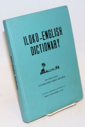 Iloko-English Dictionary vocabulario Iloco-espanol. Rev. Andres Carro, augmented and, translated, Morice Vanoverbergh.