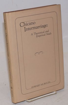 Chicano Intermarriage: a theoretical and empirical study. Edward Murguia