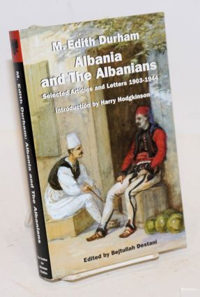 Albania and the Albanians: Selected Articles and Letters 1903-1944. Edith Durham