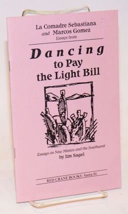 La Comadre Sebastiana and Marcos Gomez: essays from Dancing to Pay the Light Bill; essays on New Mexico and the Southwest [promotional booklet]. Jim Sagel.
