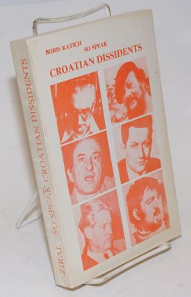 So Speak Croatian Dissidents. Marko Veselica, Vlado Gotovac, Franjo Tudjman, Petar Segedin, Ivan...