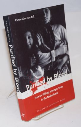 Purified by Blood; Honour Killings amongst Turks in the Netherlands. Clementine van Eck