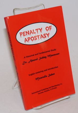 Penalty of Apostasy: a Historical and Fundamental Study. Dr. Ahmad Subhy Mansour, Mostafa Sabet,...