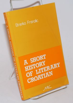 A Short History of Literary Croatian. Branko Franolic
