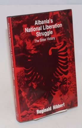 Albania's National Liberation Struggle: The Bitter Victory. Reginald Hibbert.
