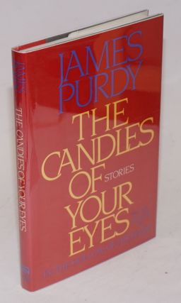 The Candles of Your Eyes and thirteen other stories. James Purdy