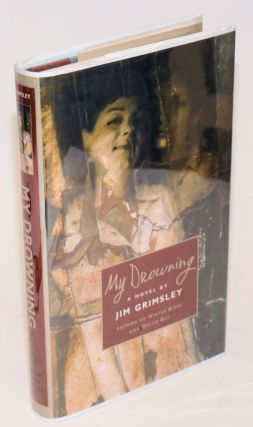 My Drowning a novel. Jim Grimsley