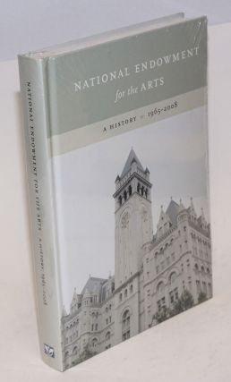 National Endowment for the Arts: A History 1965-2008. Mark Bauerlein, Ellen Grantham