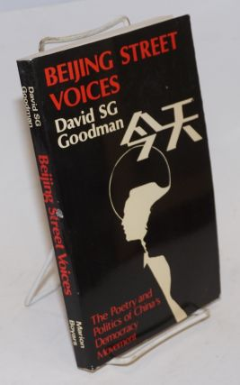 Beijing Street Voices; The Poetry and Politics of China's Democracy Movement. David S. G. Goodman