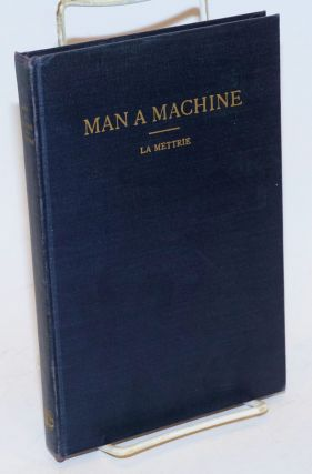 "Man a Machine Including Frederick the Great's ""Eulogy"" on La Mettrie and Extracts from La..."