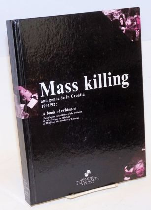 Mass Killing and Genocide in Croatia, 1991/92: A Book of Evidence. Stipe Botica, Milos Judas Ante...