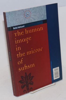 The Human Image in the Mirror of Sufism / Ljudsko lice u ogledalu sufijske literature. Resid...