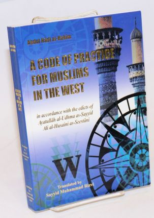 A Code of Practice for Muslims in the West, in accordance with the edicts of Ayatullah al-udhma...