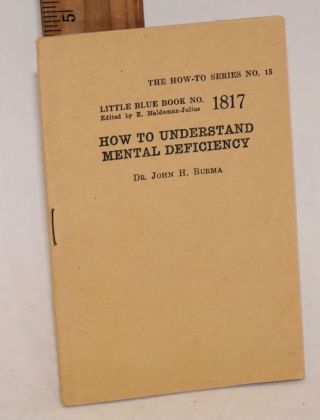 How to Understand Mental Deficiency. Dr. John H. Burma, Grinnell Dept Sociology, chairman