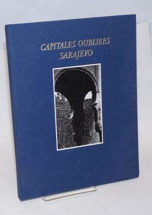 Capitales oubliees Sarajevo; Photographies Zoran Filipovic, Guy Foulon, Gerard Rondeau, Pierre...