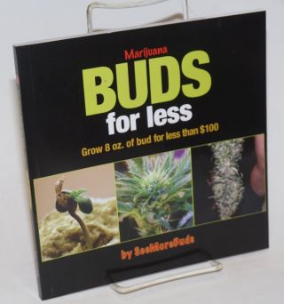 Marijuana buds for less: grow 8 oz. of bud for less than $100. SeeMoreBuds, Ed Rosenthal