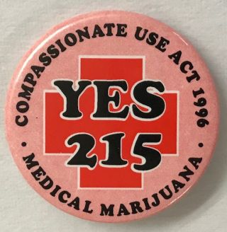 Compassionate Use Act 1996 / Yes 215 / Medical marijuana [pinback button