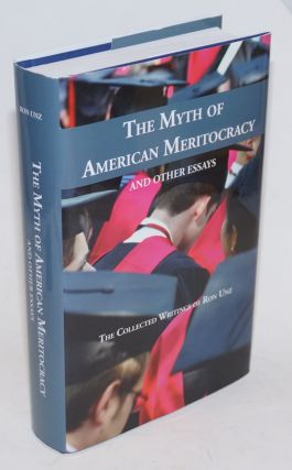 The Myth of American Meritocracy and other essays; The collected writings of Ron Unz. Ron Unz