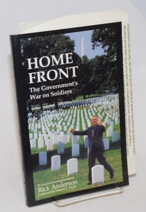Home Front: The Government's War on Soldiers. Rick Anderson