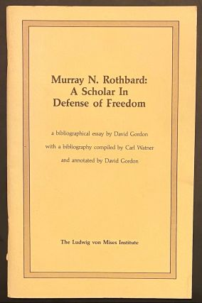 Murray N. Rothbard: a scholar in defense of freedom A bibliographical essay by David Gordon with...