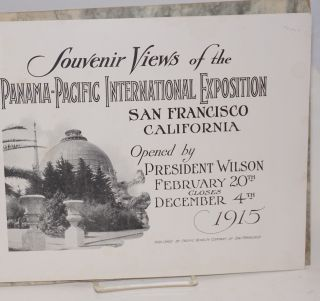 Souvenir Views of the Panama-Pacific International Exposition, San Francisco California, Opened by President Wilson February 20th, closes December 4th 1915