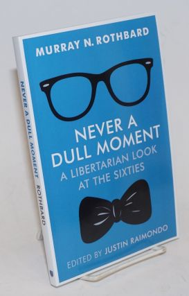 Never a Dull Moment: A Libertarian Look at the Sixties. Murray N. Rothbard, Justin Raimondo