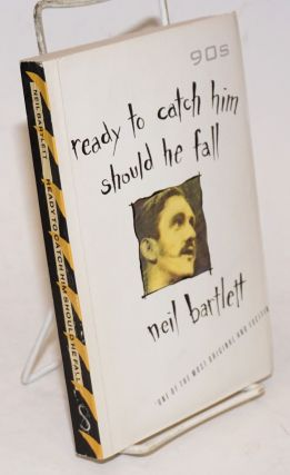 Ready to Catch Him Should He Fall a novel. Neil Bartlett