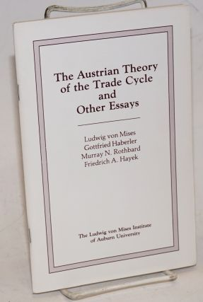 The Austrian theory of the trade cycle and other essays. Richard M. Ebeling, editor. Ludwig von...