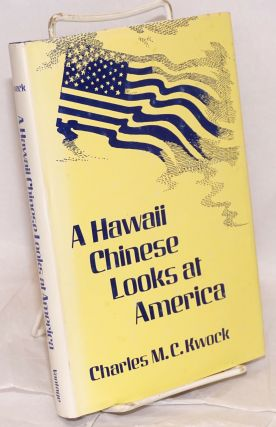A Hawaii Chinese looks at America. Charles M. C. Kwock