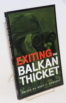 Exiting the Balkan Thicket. Gary T. Dempsey