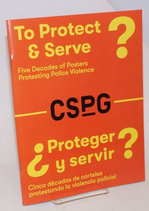 To Protect & Serve? / ¿Proteger y servir? Five Decades of Posters Protesting Police Violence....