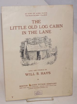 The Little Old Log Cabin in the Lane. Song and chorus by Will S. Hayes. As sung by Alma Gluck...