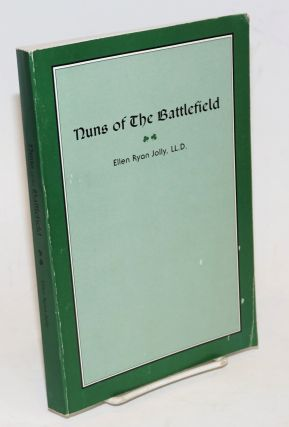 Nuns of The Battlefield. This book is reprinted to commemorate the Centennial Year of the Ladies...