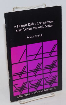 A Human Rights Comparison: Israel Versus the Arab States. Sara M. Averick