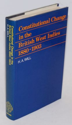 Constitutional Change in the British West Indies 1880-1903 With Special Reference to Jamaica,...
